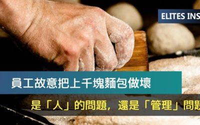 員工故意把上千塊麵包做壞,是「人」的問題,還是「管理」問題